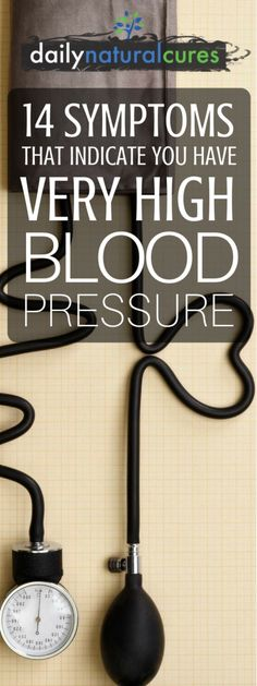 14 Symptoms That Indicate You Have Very High Blood Pressure