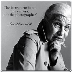 Eve Arnold #inspiration #quote #photography
