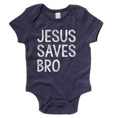 Jesus Save Bro  Infant Baby Onesie  Short Sleeve by GarCard https://www.etsy.com/listing/234311050/jesus-save-bro-infant-baby-onesie-short