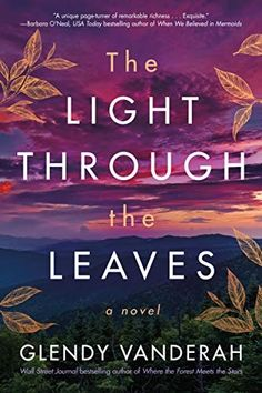 The Light Through the Leaves: A Novel by Glendy Vanderah Book Club Books, Book Lists, New Books, Books To Read, Leaf Book, Page Turner, Bestselling Author, Book Lovers, Audio Books