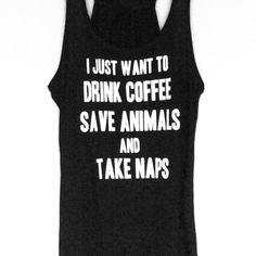I Just want Drink Coffee save Animals tank I just want drink coffee save animals and take naps  racerback tank top ,.super soft cotton poly. Tri black ( heather black )PLEASE SELECT SIZE size and use buy it button!! Tops Tank Tops
