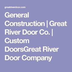General Construction | Great River Door Co. | Custom DoorsGreat River Door Company