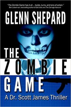 The Zombie Game (A Dr. Scott James Thriller Book 2) - Kindle edition by Glenn Shepard. Literature & Fiction Kindle eBooks @ Amazon.com.