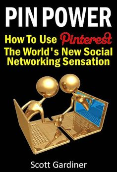 PIN POWER - How to use Pinterest, The World's New Social Networking Sensation