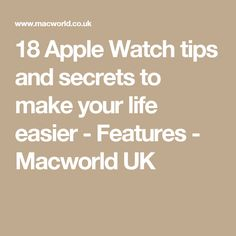 18 Apple Watch tips and secrets to make your life easier - Features - Macworld UK