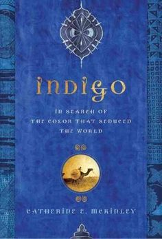 The Indelible Color That Ruled The World Indigo - Catherine E. McKinley