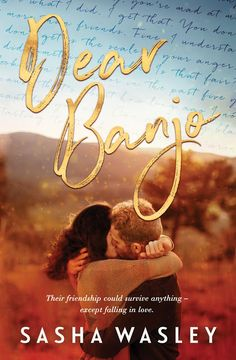Sasha Wasley - Dear Banjo - Release Day    About the Book  They were best friends who were never meant to fall in love  but for one of them it was already way too late.  Willow Banjo Paterson and Tom Forrest were raised on neighbouring cattle stations in