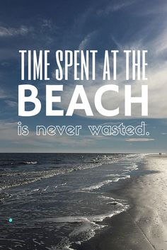 Time spent at the #beach is never wasted. #advice #wisdom #quotes