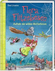 Flora Flitzebesen Bd. 2 : Aufruhr der wilden Wetterhexen: Eleni Livanios: Bücher