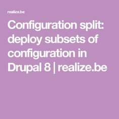 Configuration split: deploy subsets of configuration in Drupal 8 | realize.be
