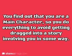 You find out that you are a Main character, so you do everything to avoid getting dragged into a story involving you in some way.