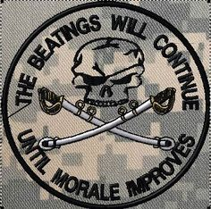 OML Patches - The beatings will continue until morale improves patch, $6.99 (http://www.omlpatches.com/the-beatings-will-continue-until-morale-improves-patch/)