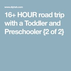 16+ HOUR road trip with a Toddler and Preschooler {2 of 2}