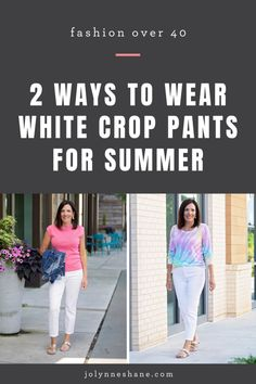 Jo-Lynne Shane styling white crop pants two ways. Click through for more fashion for women over 40!