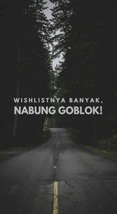 Quotes Indonesia Motivasi Belajar Hidup 52 Ideas For 2019 Quotes Lucu, Jokes Quotes, Funny Quotes, Idiot Quotes, Reminder Quotes, Self Reminder, Quotes Lockscreen, Wallpaper Quotes, Bear Wallpaper