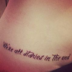 We're all stories in the end #Dr.who one of my favorite quotes from the show!