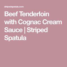 Beef Tenderloin with Cognac Cream Sauce | Striped Spatula