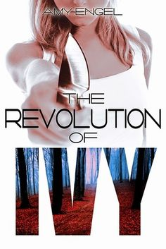 The Revolution of Ivy (The Book of Ivy, #2) by Amy Engel  -  Book 116 of 2016