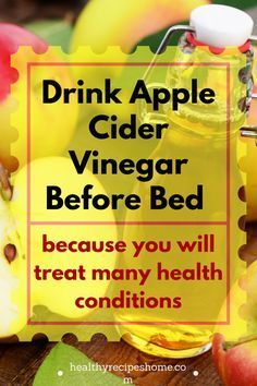 DRINK APPLE CIDER VINEGAR BEFORE BED BECAUSE YOU WILL TREAT THESE HEALTH CONDITIONS
