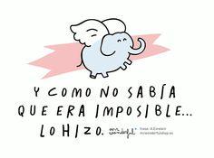 .Lo que nunca vi, ni espero ver es un elefante volar¡¡¡  canción de Dumbo..