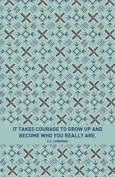 """cummings - """"it takes courage"""" (make this quote into something to hang in the kids room) Amazing Quotes, Great Quotes, Quotes To Live By, Me Quotes, Inspirational Quotes, Motivational, Word Of Grace, Bien Dit, Artsy Photos"""