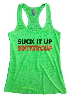 """Womens Workout Tank Top Shirt,""""Suck It Up Buttercup""""This is a HIGH Quality """"Next Level"""" Brand Burnout Racer Back Tank. Very Lightweight, Sexy, Super Soft, and V"""