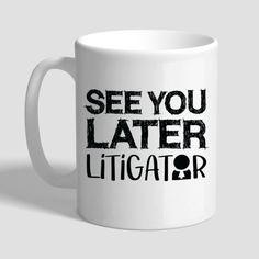 See You Later Litigator, Lawyer Coffee Mug, Lawyer Gift, Lawyer Mug, Gifts For Lawyers, Litigator