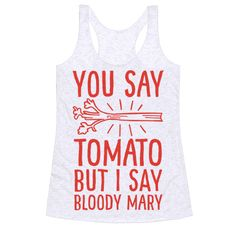 "This funny drinking shirt reads, ""You Say Tomato, But I Say Bloody Mary"" and is perfect for anyone who knows that the morning isn't complete without a little tomato pick-me-up at brunch! Tomato? Bloody Mary? Same thing! Get your daily recommended serving of veggies with this funny Bloody Mary tee!"