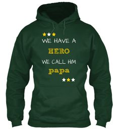 We Have A Hero We Call Him Papa Forest Green Sweatshirt Front