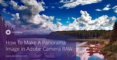 How to Make a Panorama Image in Adobe Camera RAW