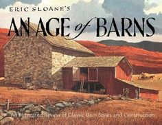 An Age of Barns by Eric Sloane. A re-issue of Sloane's classic folksy history of barn folklore, architecture, and history, which has been out of print for twenty years. Filled with fabulous b/w illustrations covering all types of American and Canadian barns and everything associated with them; implements and tools, hex signs, silos, out buildings, hinges, barn raising, and more.