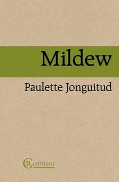 "Paulette Jonguitud (1978), Mildew, novela, CB Editions, Londres, 2014 | ""'This extraordinary tale of sex and death, with its seamless shifts between present and past, feels timeless. [...] Mildew, by a gifted new Latin American writer, has weight, yet is told with a lightness Calvino would have admired."" – Beverley Bie Brahic"