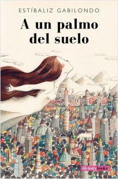 A un palmo del suelo / Estibaliz Gabilondo. http://www.planetadelibros.com/libro-a-un-palmo-del-suelo/209941
