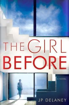 The Girl Before by J.P. Delaney is one of the big psychological thrillers you've got to get your hands on this year.