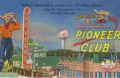 """A postcard rendering of the Pioneer Club, Las Vegas Club, and other business on Fremont Street in Las Vegas, circa 1950's.  A mushroom cloud from atomic testing at the Nevada Test Site rises in the background.  Image is part of UNLV Libraries """"Photo"""" digital collection."""