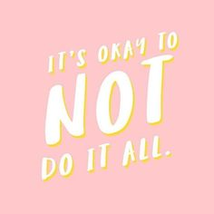 It's Okay To Not Do It All ||
