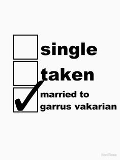 """Single, Taken, Married to Garrus Vakarian"" T-shirt by NoniRose | Redbubble"