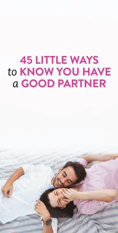 45 Little Ways To Know You Have A Good Partner