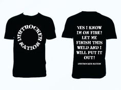 Dirtrocker Nation Welders On Fire Tee Welding by DirtrockerNation, $15.00