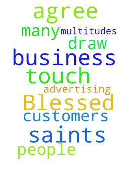 Blessed Saints of God, please touch & agree our business - Blessed Saints of God, please touch & agree our business will have many customers, all our advertising will draw multitudes of people. Thank you Posted at: https://prayerrequest.com/t/3i7 #pray #prayer #request #prayerrequest