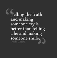 Tell me the truth even if you think i am not going to like it.
