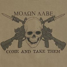 "Warriors know ""Molon Labe (sic)"" refers to the battle of Thermopylae when the Spartans refused to surrender their weapons to the Persians, replying ""Come and Take It"". Molon Labe Tattoo, Spartan Tattoo, Spartan Logo, Come And Take It, Gun Rights, Dont Tread On Me, 2nd Amendment, Guns And Ammo, Ak 47"
