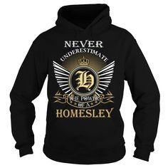 [Cool shirt names] Never Underestimate The Power of a HOMESLEY  Last Name Surname T-Shirt  Discount Codes  Never Underestimate The Power of a HOMESLEY. HOMESLEY Last Name Surname T-Shirt  Tshirt Guys Lady Hodie  SHARE and Get Discount Today Order now before we SELL OUT  Camping last name surname last name surname tshirt never underestimate the power of the power of a homesley underestimate the power of homesley