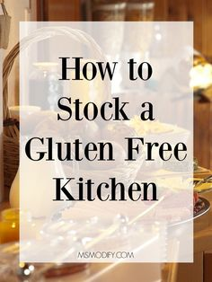 How to Stock a Gluten Free Kitchen