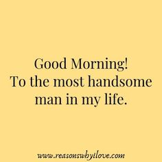 Good Morning Message For Husband& Good Morning Wishes For Lover Husband & Reasons Why I Love Morning Wishes For Lover, Morning Message For Him, Good Morning Handsome, Message For Husband, Good Morning Quotes For Him, Good Morning My Love, Good Morning Texts, Good Morning Messages, Morning Status