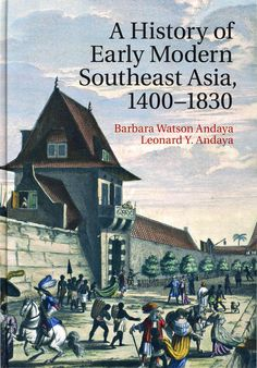 "A History of Early Modern Southeast Asia, 1400-1830 is a new publication by Barbara Watson Andaya and Leonard Y. Andaya. James C. Scott said, ""For once, the term magnus opus is truly appropriate for the Andayas' stunning achievement. An ambitious and sweeping history reflecting their vast learning, a sure grasp of both region-wide developments and local adaptations, and an eye for the telling detail."""