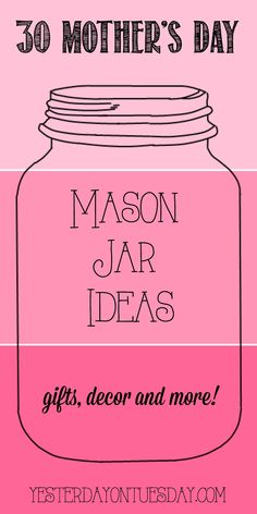30 Mason Jar Ideas for Mother's Day including crafts, gifts, decor and more for Mom and Grandma. #mothersday #masonjars