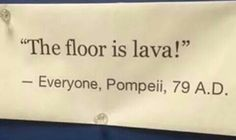 Watch out ! The floor is lava !