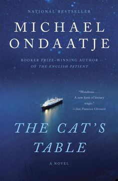 The Cat's Table by Michael Ondaatje (The English Patient)