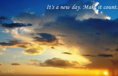 It's a new day. Make it count! http://on.webmd.com/MZ2dCU #webmdsweeps